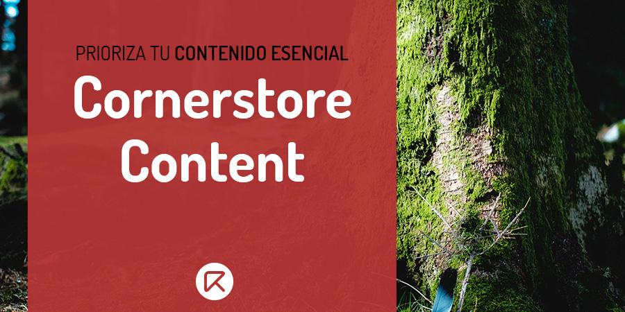 cornerstore content, el contenido esencial